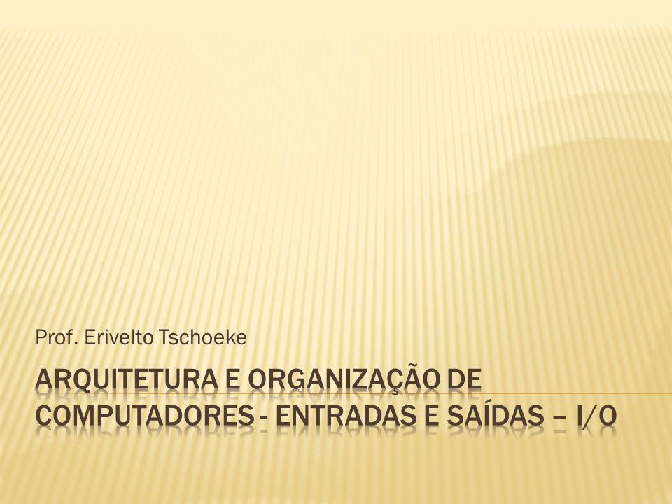 Arquitetura e organização de computadores - Entradas e saídas – i/o
