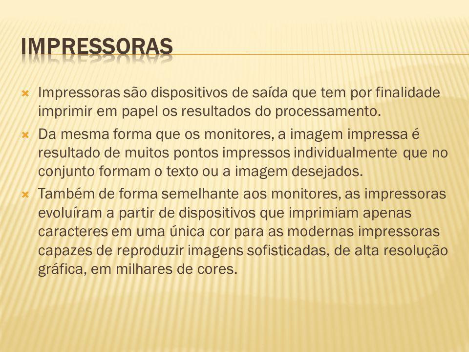 IMPRESSORAS Impressoras são dispositivos de saída que tem por finalidade imprimir em papel os resultados do processamento.