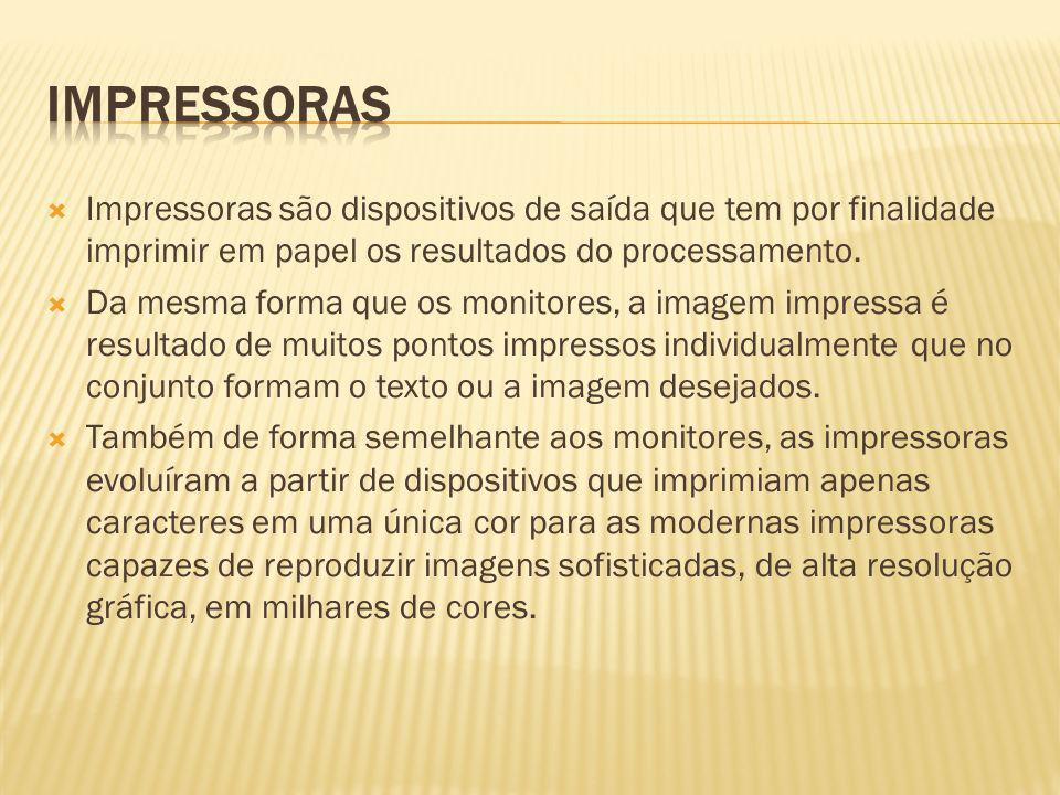 IMPRESSORASImpressoras são dispositivos de saída que tem por finalidade imprimir em papel os resultados do processamento.