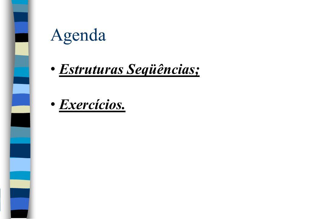 Agenda Estruturas Seqüências; Exercícios.