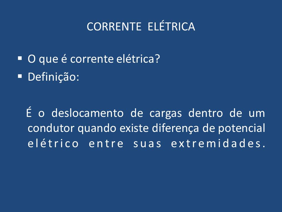 CORRENTE ELÉTRICA O que é corrente elétrica Definição: