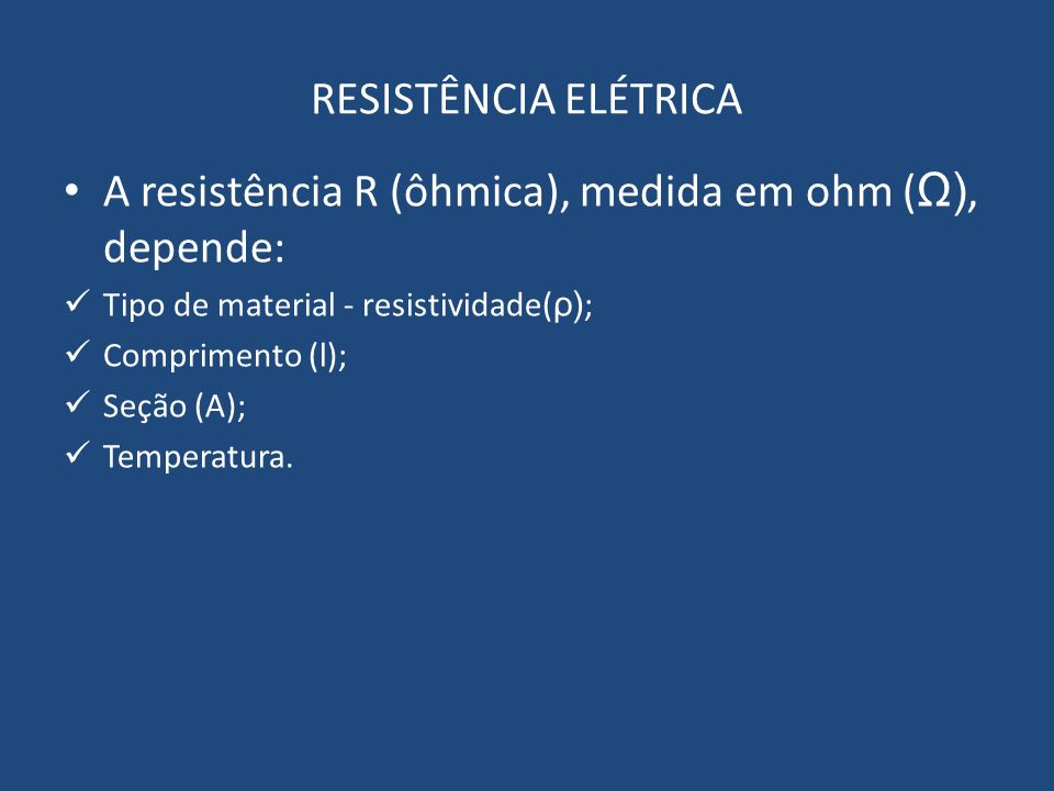 A resistência R (ôhmica), medida em ohm (Ω), depende: