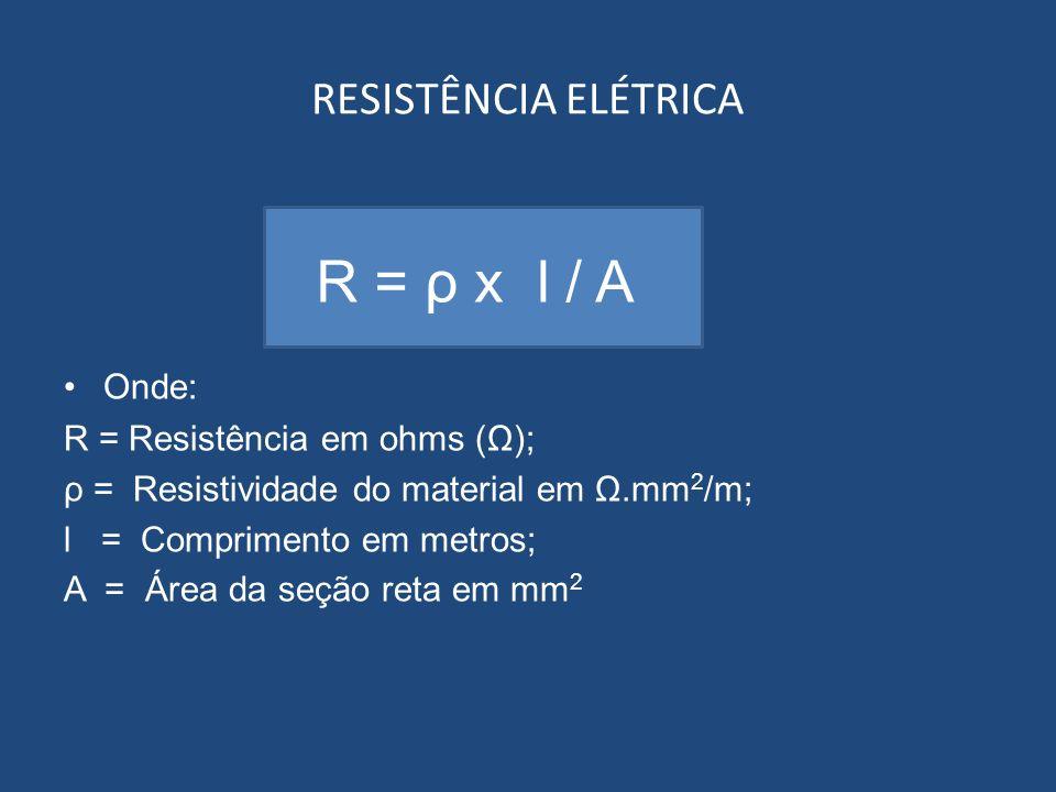 R = ρ x l / A RESISTÊNCIA ELÉTRICA Onde: R = Resistência em ohms (Ω);