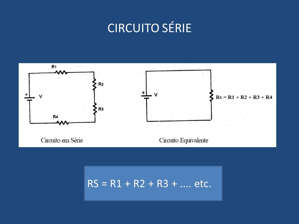 CIRCUITO SÉRIE RS = R1 + R2 + R3 + .... etc.
