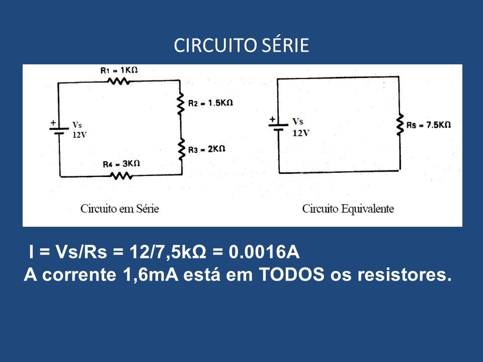 CIRCUITO SÉRIE I = Vs/Rs = 12/7,5kΩ = 0.0016A