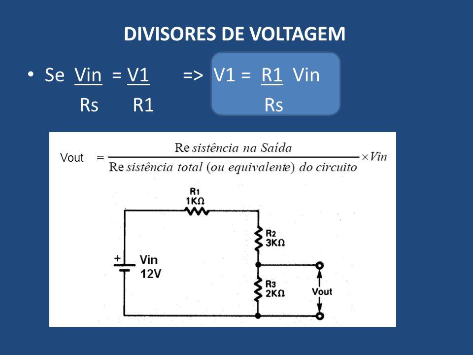 DIVISORES DE VOLTAGEM Se Vin = V1 => V1 = R1 Vin Rs R1 Rs Vout Vout