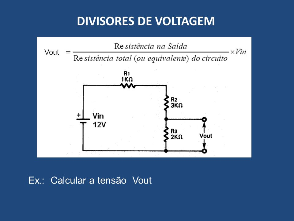 DIVISORES DE VOLTAGEM Vout Ex.: Calcular a tensão Vout