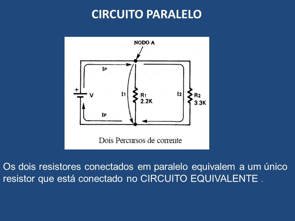 CIRCUITO PARALELO Os dois resistores conectados em paralelo equivalem a um único resistor que está conectado no CIRCUITO EQUIVALENTE .