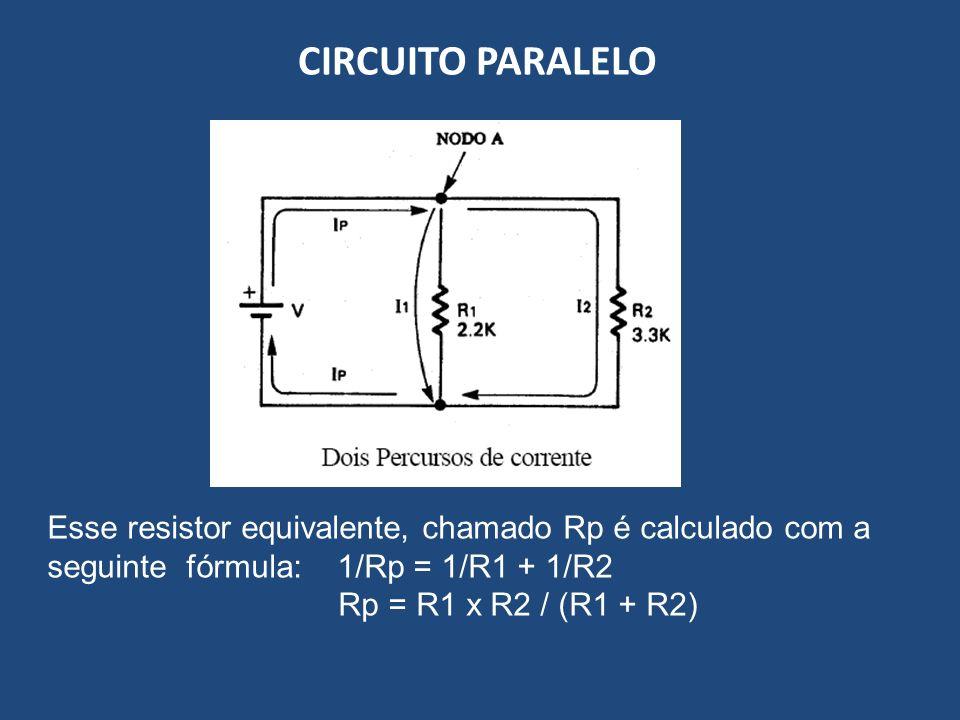 CIRCUITO PARALELO Esse resistor equivalente, chamado Rp é calculado com a seguinte fórmula: 1/Rp = 1/R1 + 1/R2.