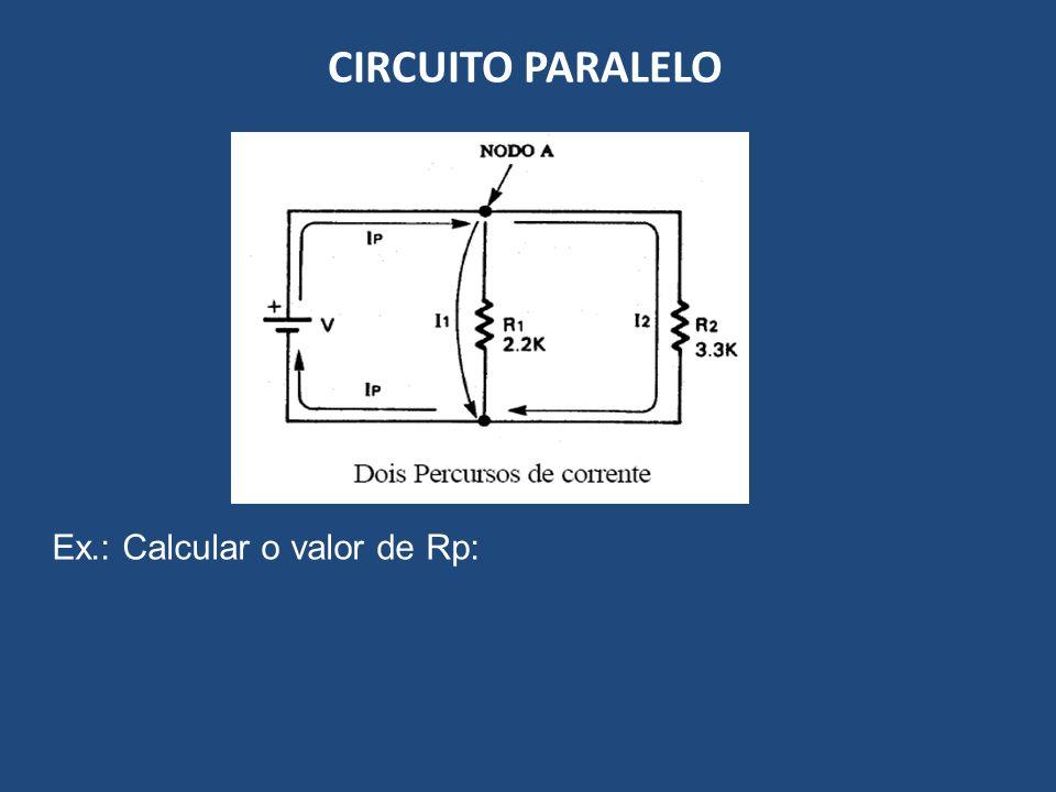 CIRCUITO PARALELO Ex.: Calcular o valor de Rp: