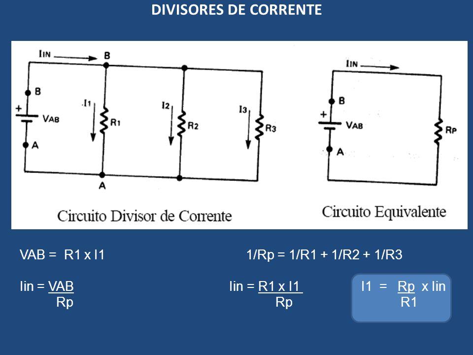 DIVISORES DE CORRENTE VAB = R1 x I1 1/Rp = 1/R1 + 1/R2 + 1/R3