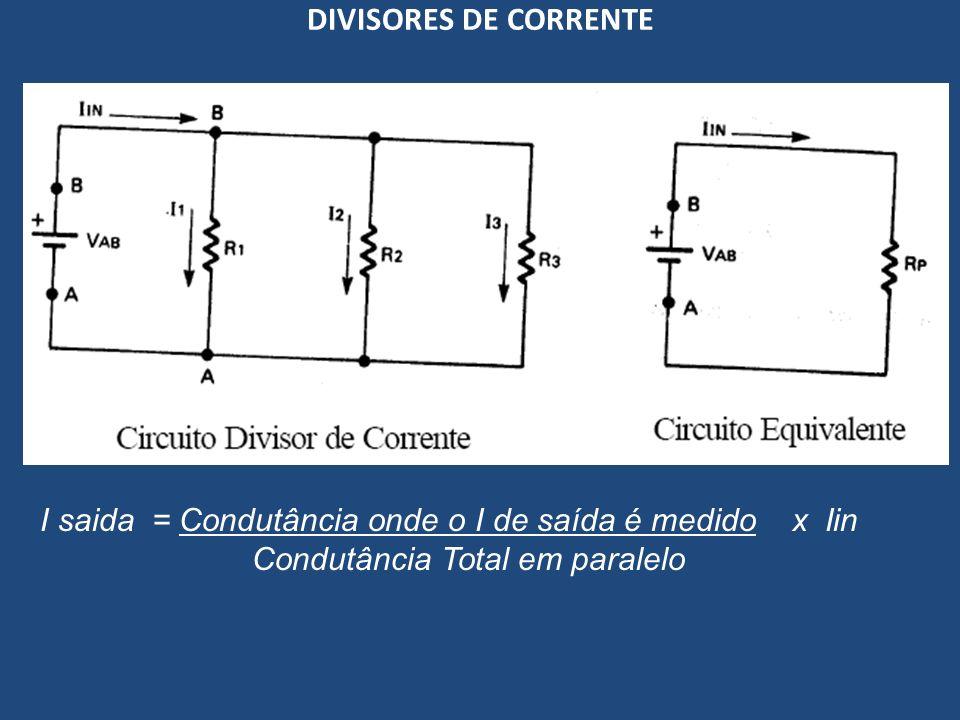 DIVISORES DE CORRENTE I saida = Condutância onde o I de saída é medido x Iin.