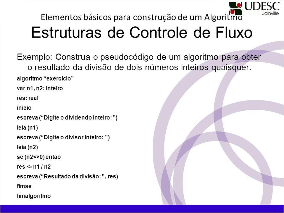 Elementos básicos para construção de um Algoritmo Estruturas de Controle de Fluxo