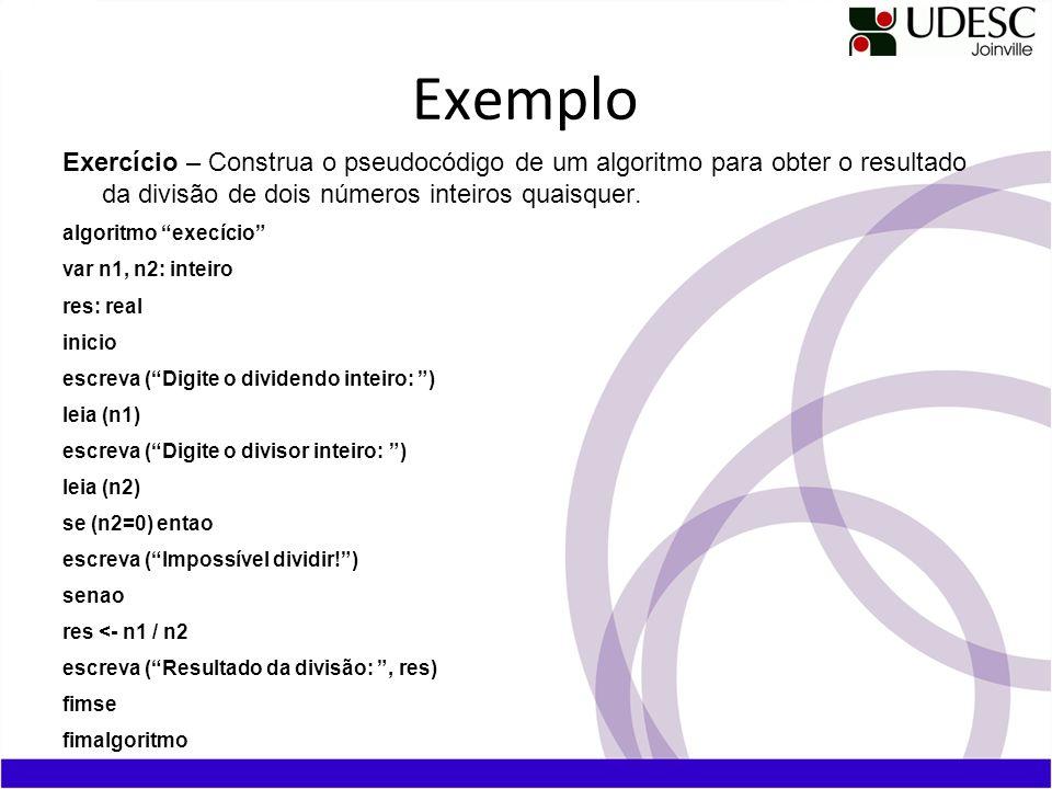ExemploExercício – Construa o pseudocódigo de um algoritmo para obter o resultado da divisão de dois números inteiros quaisquer.