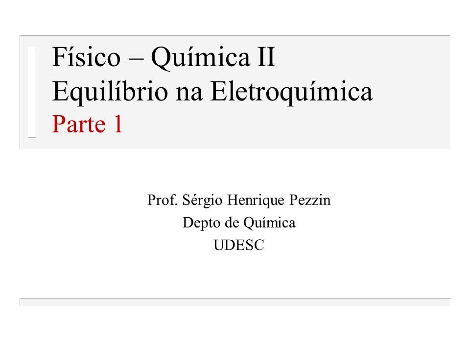 Físico – Química II Equilíbrio na Eletroquímica Parte 1