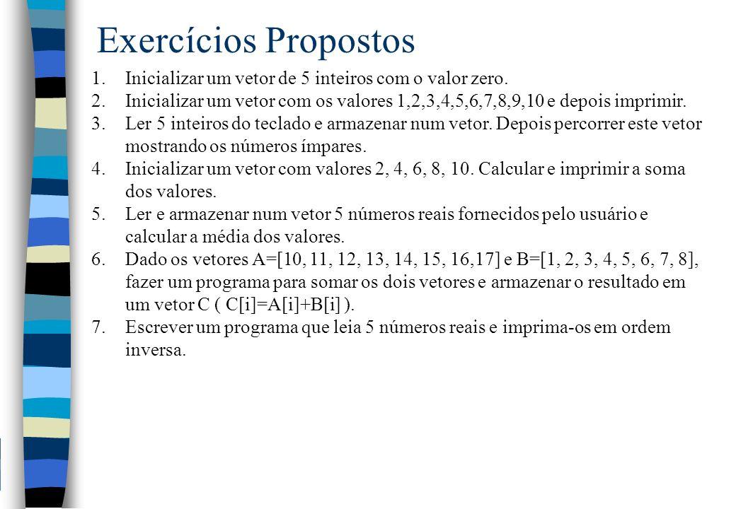 Exercícios Propostos Inicializar um vetor de 5 inteiros com o valor zero.