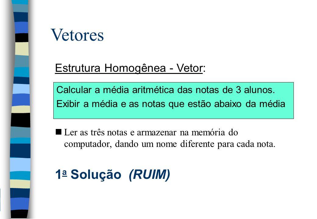Vetores 1a Solução (RUIM) Estrutura Homogênea - Vetor: