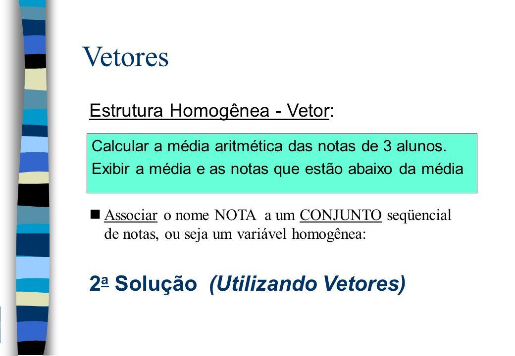 Vetores 2a Solução (Utilizando Vetores) Estrutura Homogênea - Vetor: