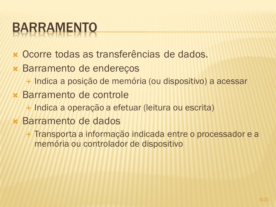 Barramento Ocorre todas as transferências de dados.