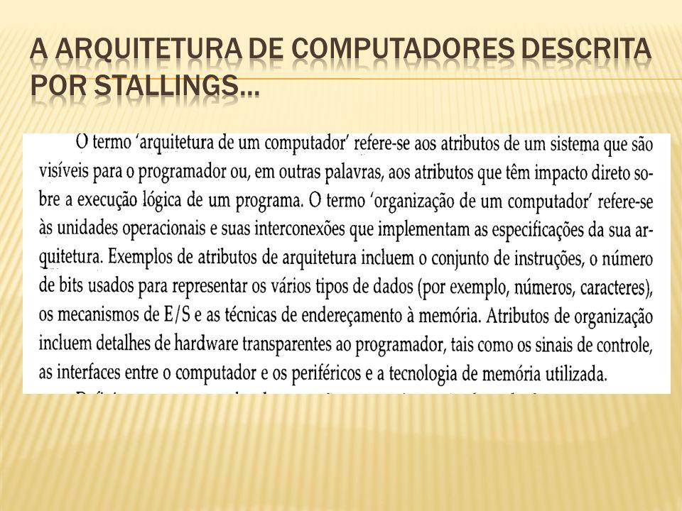 A arquitetura de computadores descrita por stallings...