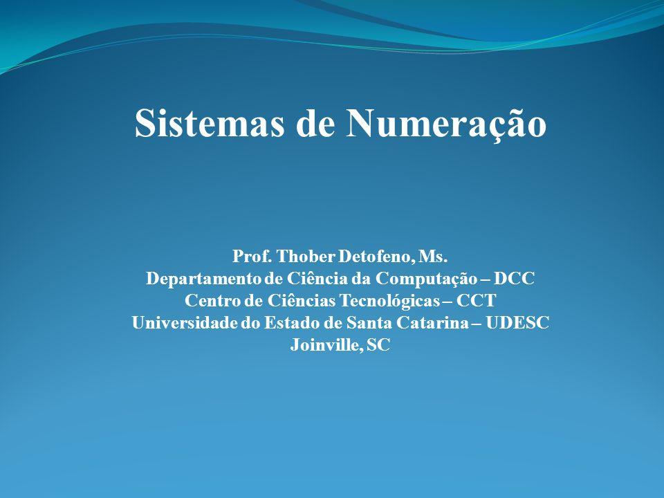 Sistemas de Numeração Prof. Thober Detofeno, Ms.