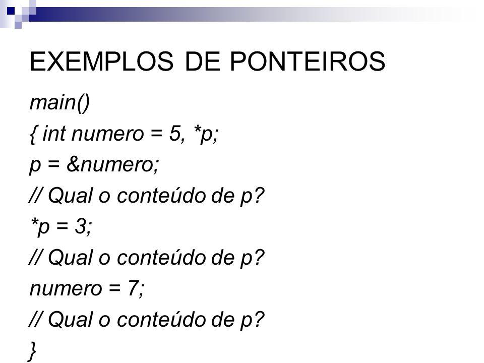 EXEMPLOS DE PONTEIROSmain() { int numero = 5, *p; p = № // Qual o conteúdo de p.
