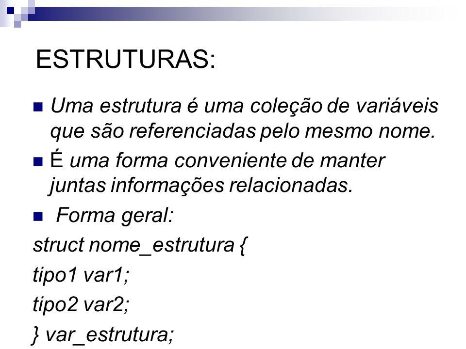 ESTRUTURAS: Uma estrutura é uma coleção de variáveis que são referenciadas pelo mesmo nome.