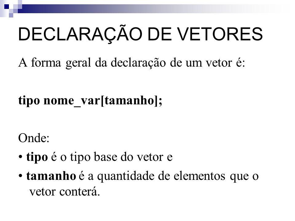 DECLARAÇÃO DE VETORES A forma geral da declaração de um vetor é:
