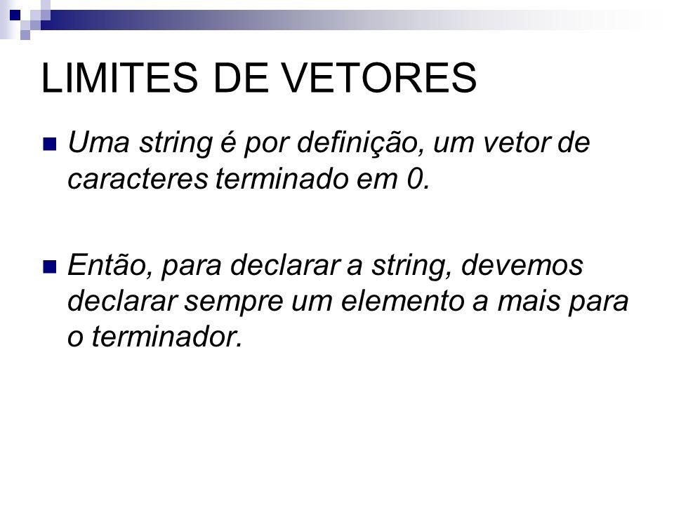 LIMITES DE VETORES Uma string é por definição, um vetor de caracteres terminado em 0.