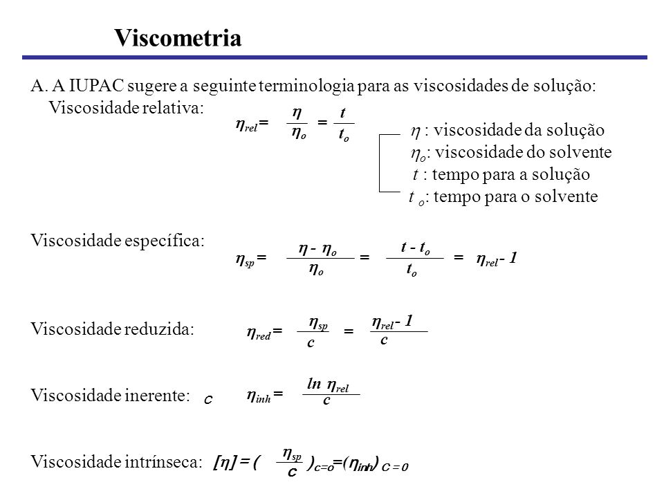 Viscometria A. A IUPAC sugere a seguinte terminologia para as viscosidades de solução: Viscosidade relativa: