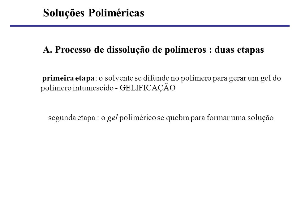Soluções Poliméricas A. Processo de dissolução de polímeros : duas etapas.