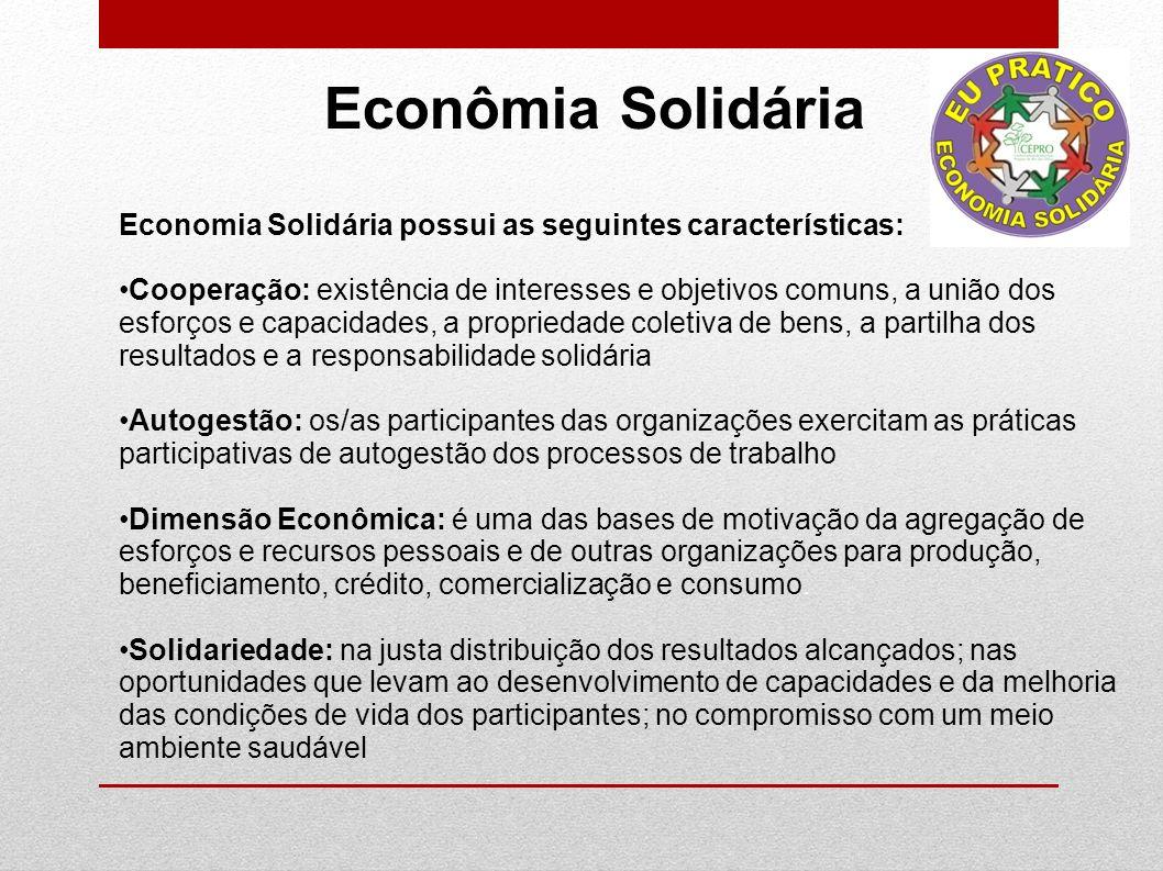 Econômia Solidária Economia Solidária possui as seguintes características: