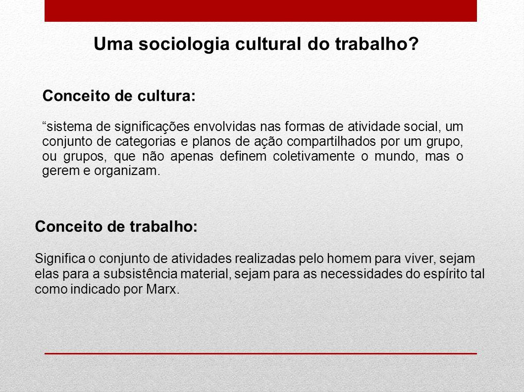 Uma sociologia cultural do trabalho
