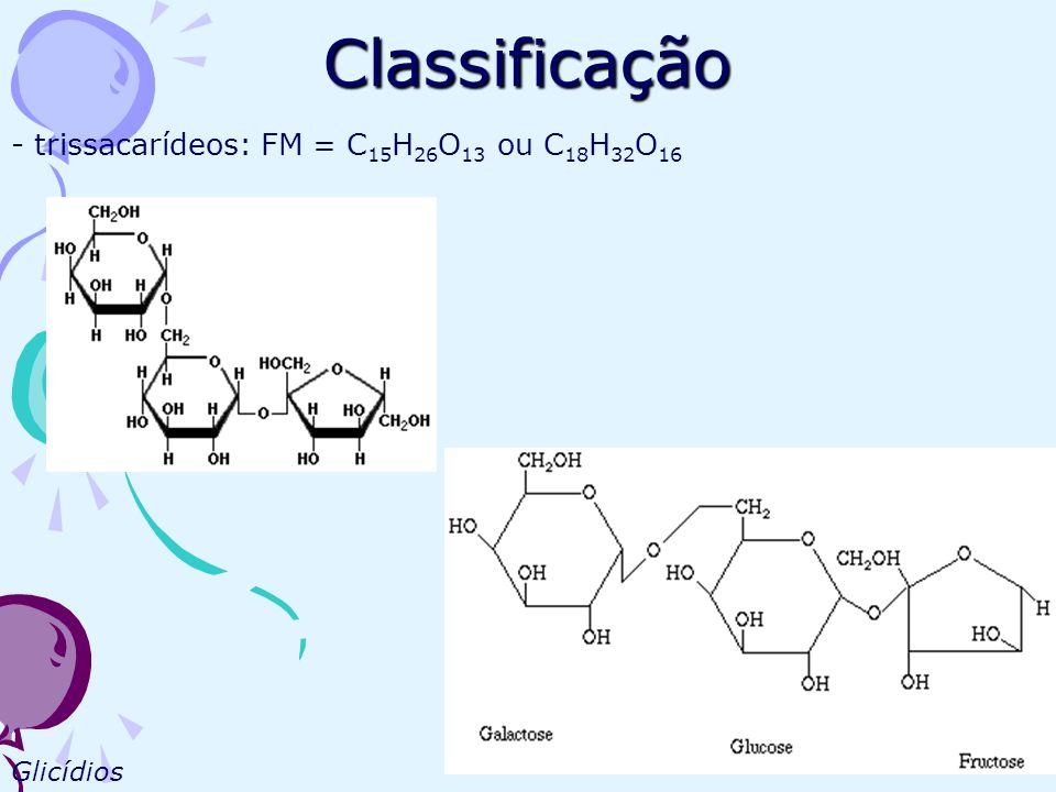 Classificação - trissacarídeos: FM = C15H26O13 ou C18H32O16 Glicídios