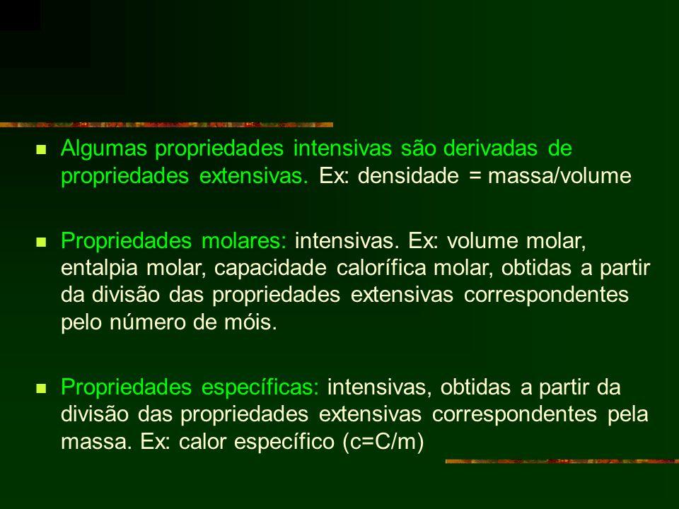 Algumas propriedades intensivas são derivadas de propriedades extensivas. Ex: densidade = massa/volume