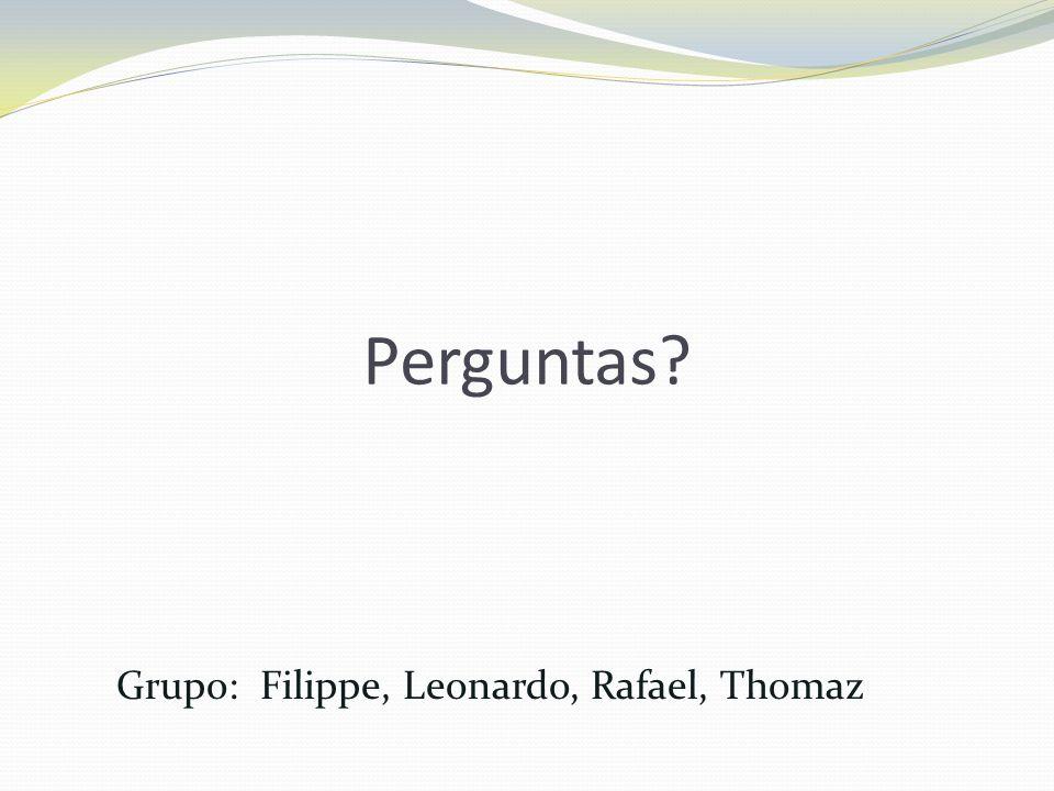 Perguntas Grupo: Filippe, Leonardo, Rafael, Thomaz