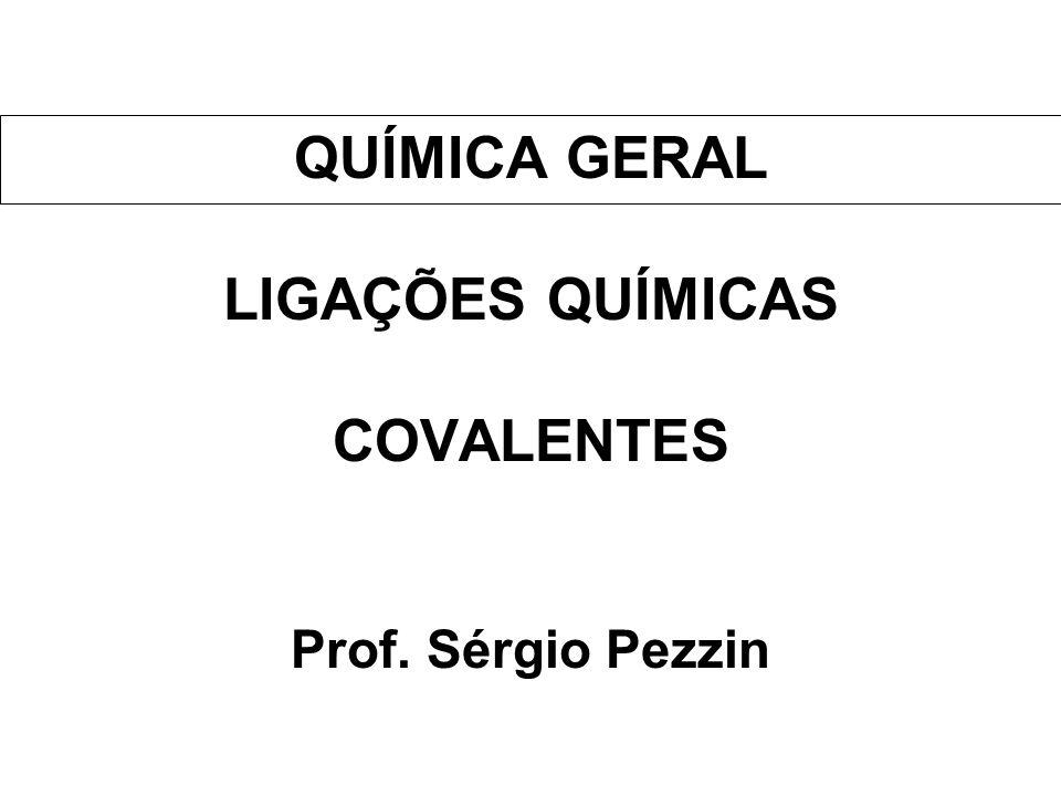 QUÍMICA GERAL LIGAÇÕES QUÍMICAS COVALENTES Prof. Sérgio Pezzin