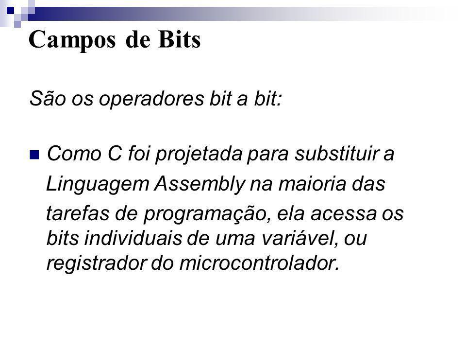Campos de Bits São os operadores bit a bit: