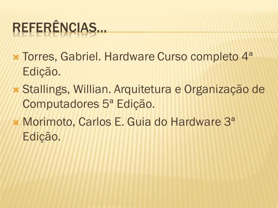Referências... Torres, Gabriel. Hardware Curso completo 4ª Edição.