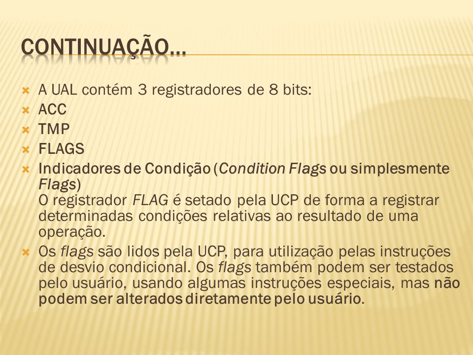 Continuação... A UAL contém 3 registradores de 8 bits: ACC TMP FLAGS