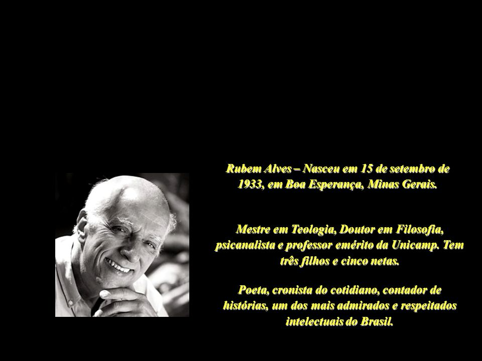 Rubem Alves – Nasceu em 15 de setembro de 1933, em Boa Esperança, Minas Gerais.