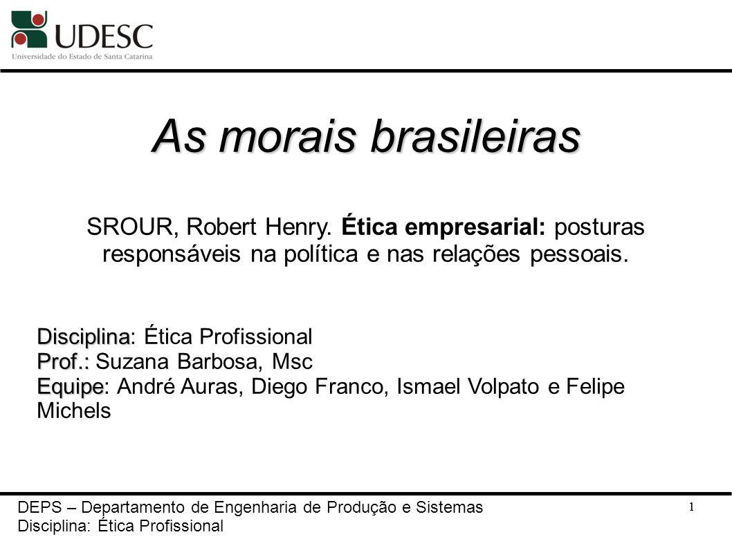 As morais brasileiras SROUR, Robert Henry. Ética empresarial: posturas responsáveis na política e nas relações pessoais.