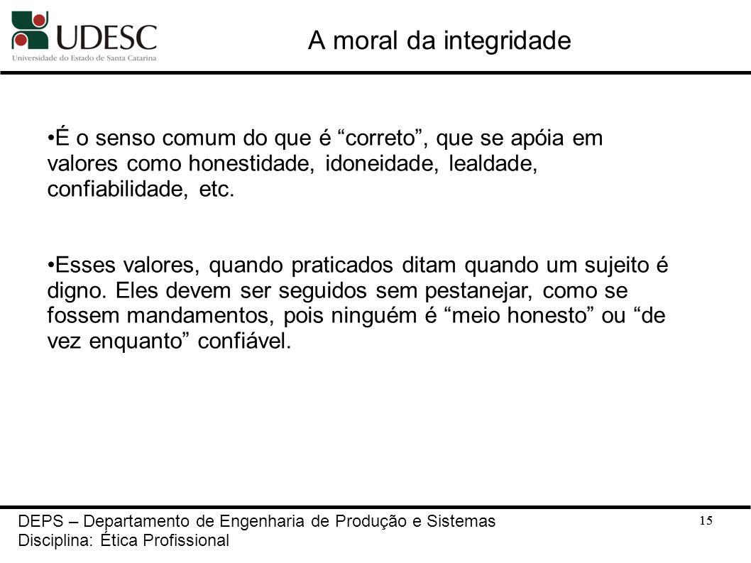 A moral da integridade É o senso comum do que é correto , que se apóia em valores como honestidade, idoneidade, lealdade, confiabilidade, etc.