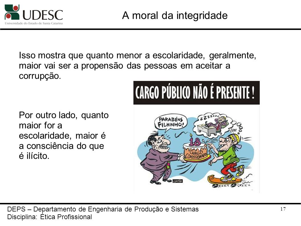 A moral da integridadeIsso mostra que quanto menor a escolaridade, geralmente, maior vai ser a propensão das pessoas em aceitar a corrupção.