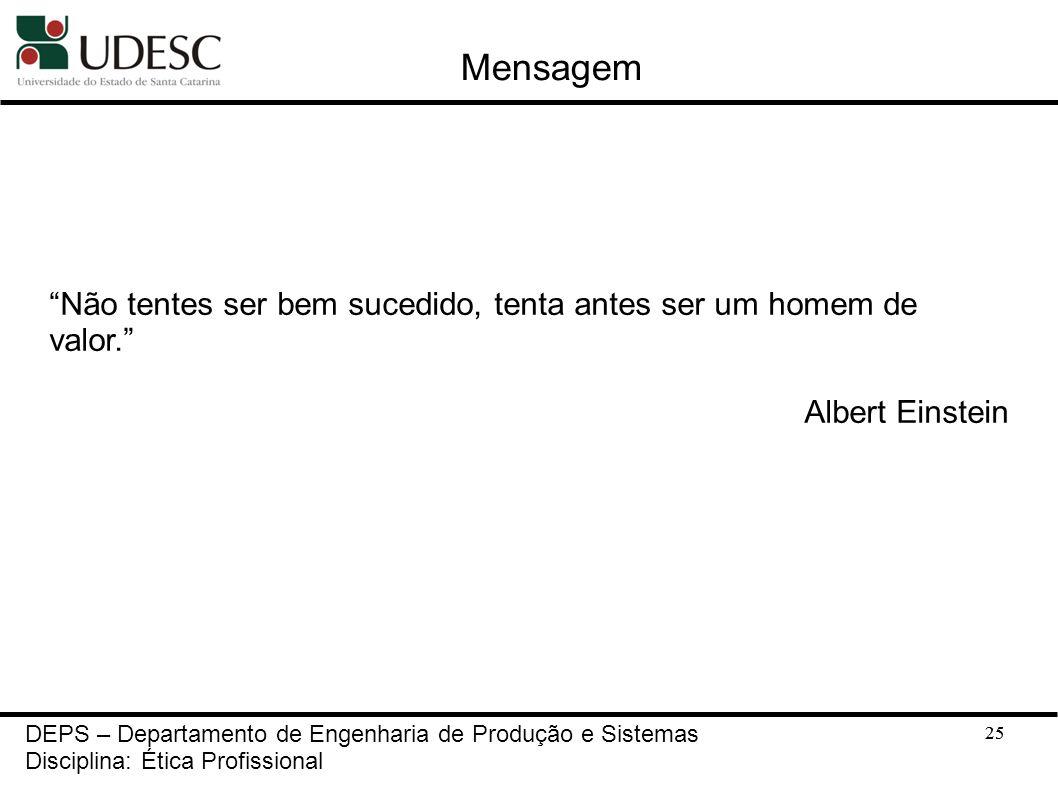 Mensagem Não tentes ser bem sucedido, tenta antes ser um homem de valor. Albert Einstein. DEPS – Departamento de Engenharia de Produção e Sistemas.