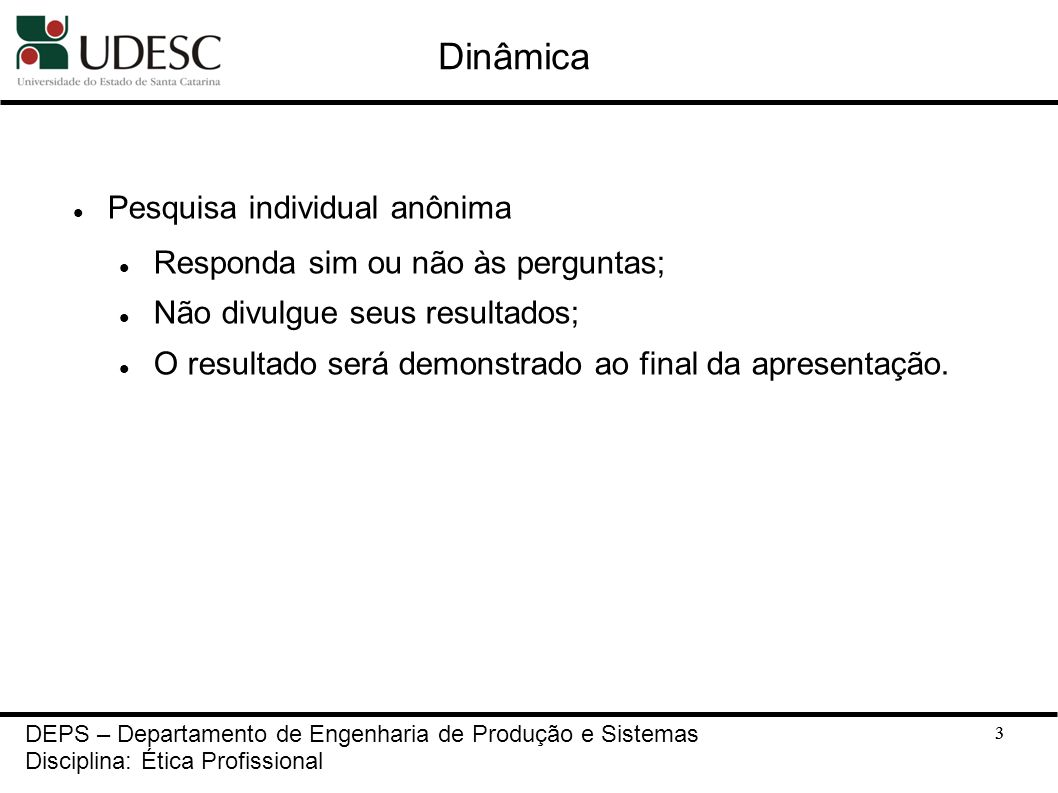Dinâmica Pesquisa individual anônima Responda sim ou não às perguntas;