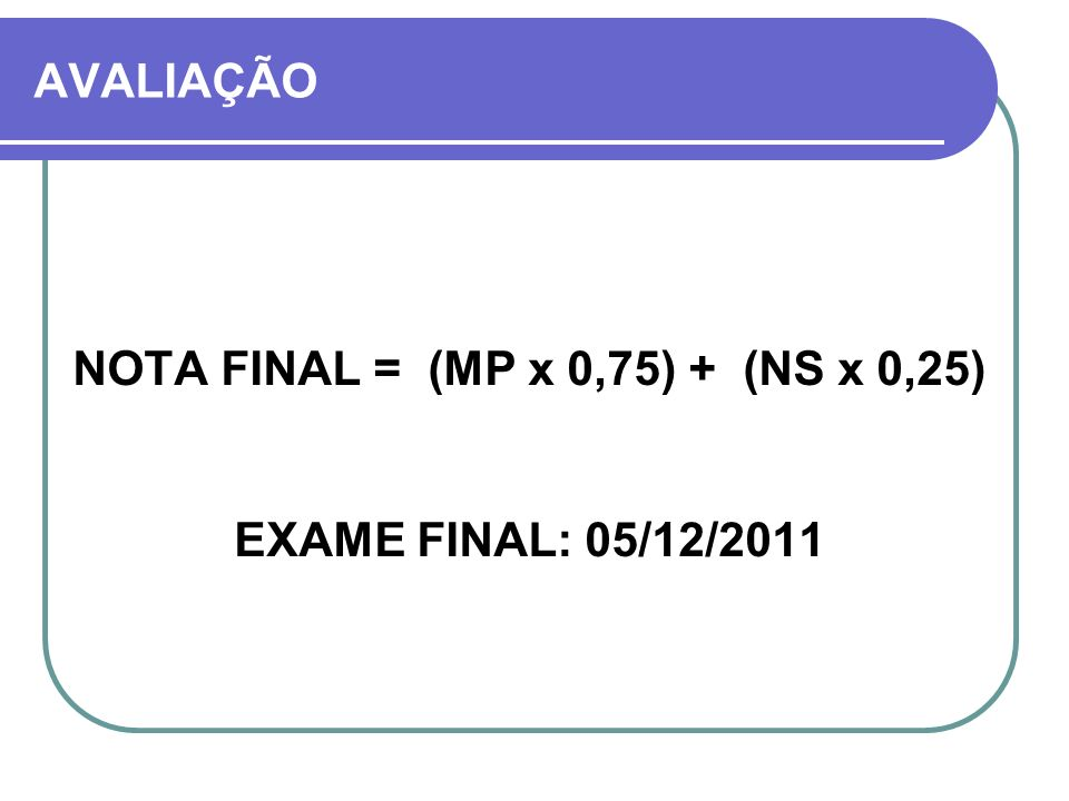 NOTA FINAL = (MP x 0,75) + (NS x 0,25)