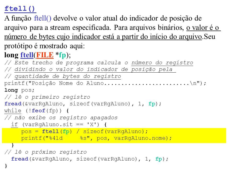 A função ftell() devolve o valor atual do indicador de posição de