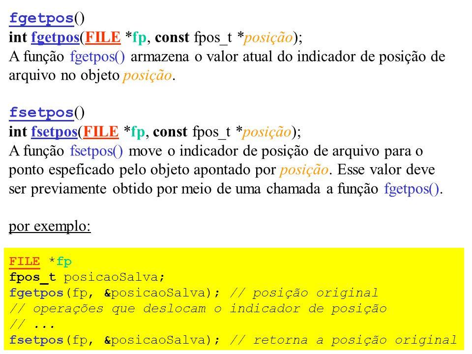 int fgetpos(FILE *fp, const fpos_t *posição);