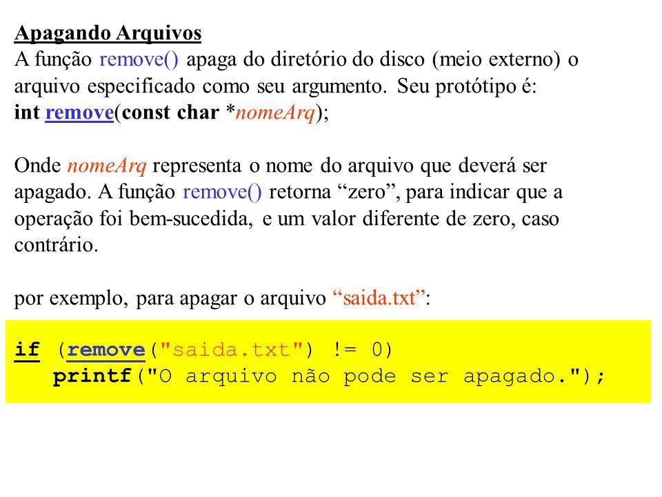 Apagando Arquivos A função remove() apaga do diretório do disco (meio externo) o. arquivo especificado como seu argumento. Seu protótipo é: